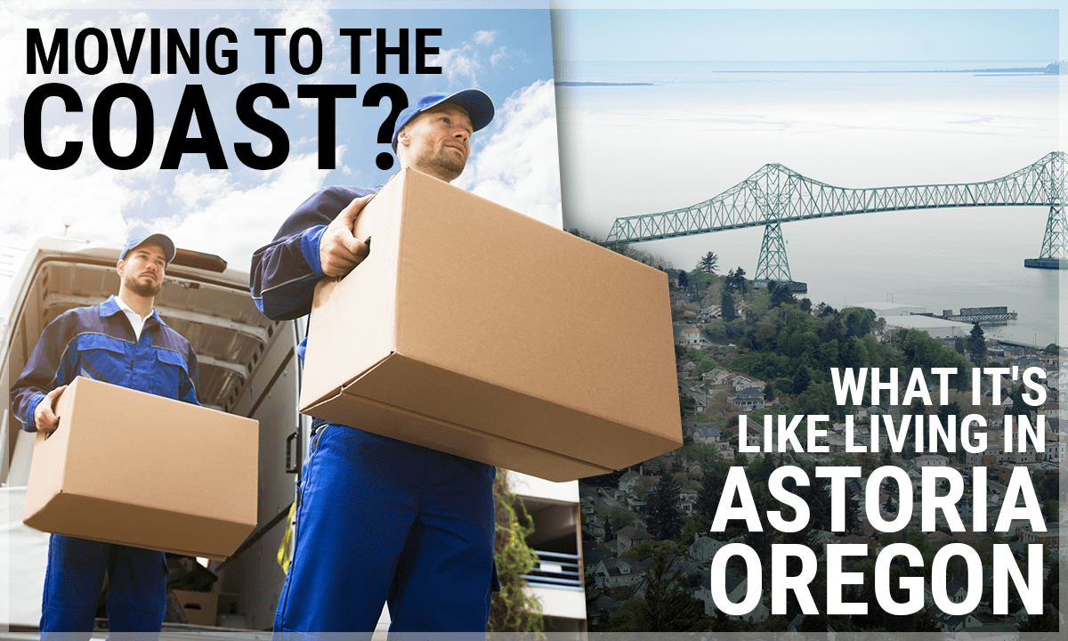 Moving to the Coast? What It's Like Living in Astoria Oregon
